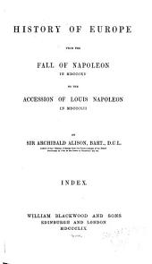History of Europe from the Fall of Napoleon in MDCCCXV to the Accession of Louis Napoleon in MDCCCLII.: Index
