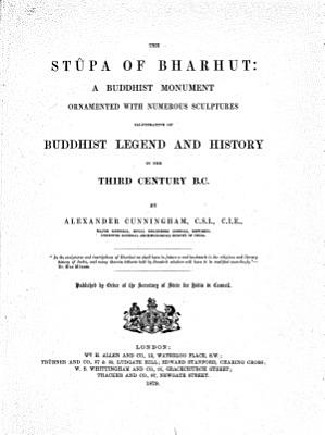 The Stupa of Bharhut  A Buddhist Monument  Ornamented with Numerous Sculptures  Illustrative of Buddhist Legend and History in the 3  Century B  C