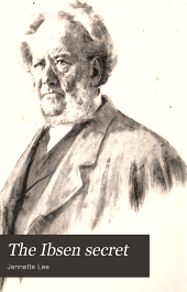 The Ibsen Secret: A Key to the Prose Dramas of Henrik Ibsen