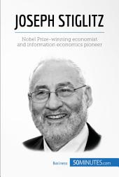 Joseph Stiglitz: Nobel Prize-winning economist and information economics pioneer