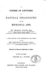 A Course of Lectures on Natural Philosohy and the Mechanical Arts