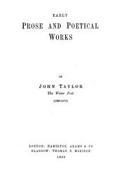 Early Prose and Poetical Works of John Taylor, the Water Poet: (1580-1653).