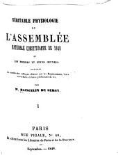 Véritable physiologie de l'Assemblée nationale constituante de 1848, ou les hommes et leurs oeuvres: contenant le nombre des suffrages obtenus par les représentants, leurs antécédents et leurs professions de fois, Volumes1à2
