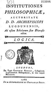 Institutiones philosophicae, auctoritate D. D. archiepiscopi Lugdunensis