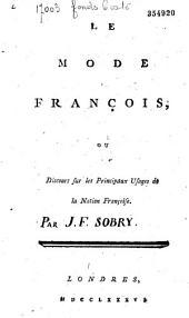 Le mode françois, ou discours sur les principaux usages de la nation françoise. Par J. F. Sobry