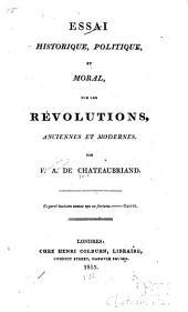 Essai historique politique et moral, sur les rʹevolutions anciennes et modernes