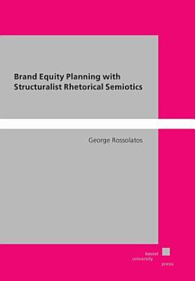 Brand Equity Planning with Structuralist Rhetorical Semiotics