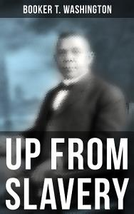 Booker T  Washington  Up From Slavery Book