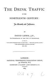 The Drink Traffic in the Nineteenth Century, Its Growth and Influence