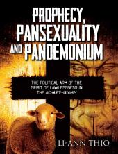 Prophecy, Pansexuality and Pandemonium: The Political Arm of the Spirit of Lawlessness in The Acharit-Hayamim