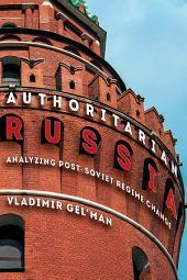 Authoritarian Russia: Analyzing Post-Soviet Regime Changes