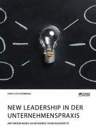 New Leadership in der Unternehmenspraxis  Anforderungen an moderne F  hrungskr  fte PDF