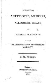 Interesting anecdotes, memoirs, allegories, essays, and poetical fragments; tending to amuse the fancy, and inculcate morality: Volume 3