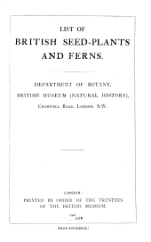 List of British Seed-plants and Ferns: Exhibited in the Department of Botany, British Museum (Natural History).