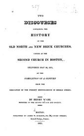 Two discourses containing the history of the Old North and New Brick churches, united as the Second Church in Boston: delivered May 20, 1821, at the completion of a century from the dedication of the present meeting-house in Middle-Street