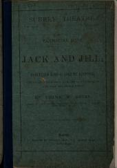 Jack and Jill; or, Harlequin sing-a-song of sixpence, etc