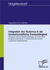 Integration des Tourismus in die landwirtschaftliche Erwerbstätigkeit: Diskussion eines Kriterienkataloges auf Basis einer Multiple-Case Study in niederösterreichischen Landwirtschaftsbetrieben
