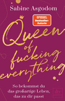 Queen of fucking everything   So bekommst du das gro  artige Leben  das zu dir passt PDF