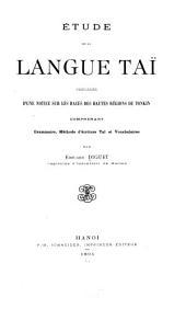 Etude de la langue Tai: précédée d'une notice sur les races des hautes régions du Tonkin; comprenant grammaire, méthode d'ecriture Tai et vocabulaires