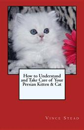 How to Understand and Take Care of Your Persian Kitten & Cat