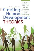 Creating Human Development Theories  A Guide for the Social Sciences and Humanities PDF