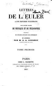 Lettres de L. Euler à une princesse d'Allemagne sur divers sujets de physique et de philosophie: Précédées de l'Éloge d'Euler