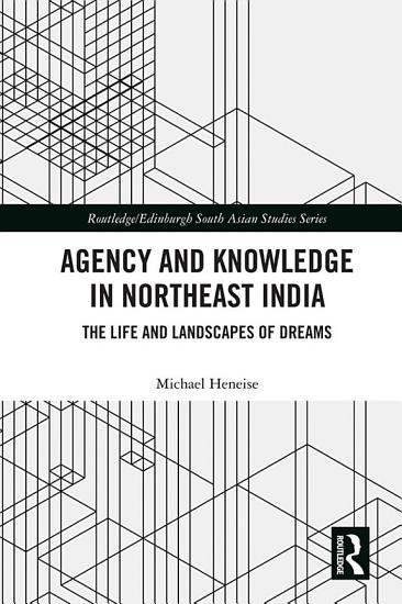Agency and Knowledge in Northeast India PDF