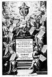 Commentaria in duodecim prophetas minores. Auctore r.p. Cornelio Cornelii a Lapide, è Societate Iesv, olim in Louaniensi, post in Romano Collegio sacrarum litterarum professore