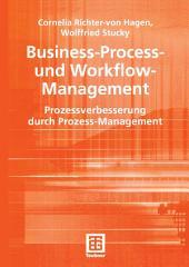 Business-Process- und Workflow-Management: Prozessverbesserung durch Prozess-Management