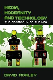 Media, Modernity and Technology: The Geography of the New