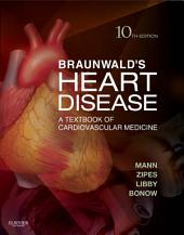 Braunwald's Heart Disease: A Textbook of Cardiovascular Medicine, Edition 10