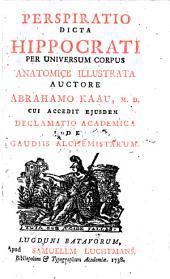 Perspiratio dicta Hippocrati per universum corpus anatomice illustrata ...: Cui accedit ejusdem Declamatio academica de gaudiis alchemistarum