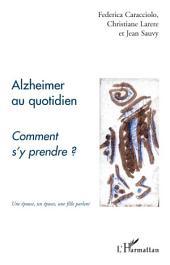 Alzheimer au quotidien: Comment s'y prendre ? - Une épouse, un époux, une fille parlent