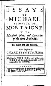 Essays of Michael Seigneur de Montaigne: In Three Books with Marginal Notes and Quotations. And an Account of the Author's Life. With a Short Character of the Author and Translator,