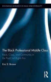 The Black Professional Middle Class: Race, Class, and Community in the Post-Civil Rights Era
