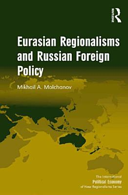 Eurasian Regionalisms and Russian Foreign Policy PDF