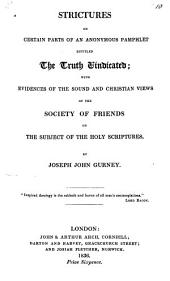 Strictures on certain parts of an anonymous pamphlet: entitled The truth vindicated; with evidences of the sound and Christian views of the Society of Friends on the subject of the Holy Scriptures