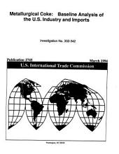 Metallurgical Coke: Baseline Analysis of the U.S. Industry and Imports : [investigation No. 332-342]