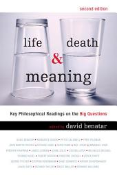 Life, Death, and Meaning: Key Philosophical Readings on the Big Questions, Edition 2