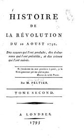 Histoire de la révolution du 10 aoust 1792: des causes qui l'ont produite, des événemens qui l'ont précédée, et des crimes qui l'ont suivie ...