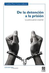De la detención a la prisión: La justicia penal a examen