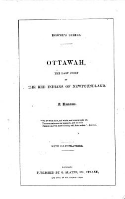 Ottawah  the last chief of the Red Indians of Newfoundland  A romance  etc   By Charles Augustus Murray   PDF