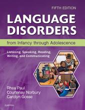 Language Disorders from Infancy Through Adolescence - E-Book: Listening, Speaking, Reading, Writing, and Communicating, Edition 5