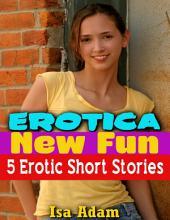Erotica: New Fun: 5 Erotic Short Stories
