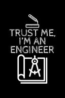 Trust Me I'm an Engineer: Blank 5x5 Grid Squared Engineering Graph Paper Journal to Write in - Quadrille Coordinate Notebook for Math and Scienc