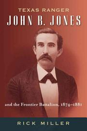 Texas Ranger John B  Jones And The Frontier Battalion  1874 1881