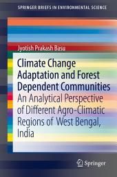 Climate Change Adaptation and Forest Dependent Communities: An Analytical Perspective of Different Agro-Climatic Regions of West Bengal, India