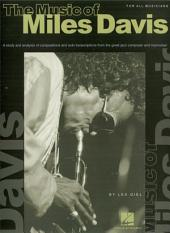 The Music of Miles Davis: A Study & Analysis of Compositions & Solo Transcriptions from the Great Jazz Composer and Improvisor
