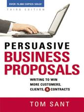 Persuasive Business Proposals: Writing to Win More Customers, Clients, and Contracts, Edition 3