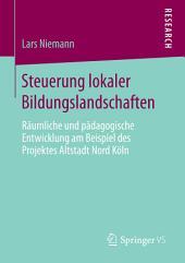 Steuerung lokaler Bildungslandschaften: Räumliche und pädagogische Entwicklung am Beispiel des Projektes Altstadt Nord Köln